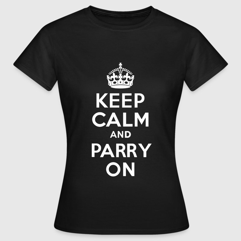 Keep Calm and Parry On - Women's T-Shirt