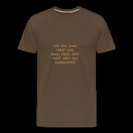 T-Shirts ~ Männer Premium T-Shirt ~ Voll aber ejakulierbar