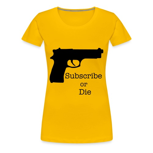 Subscribe or Die T-Shirt  - Women's Premium T-Shirt
