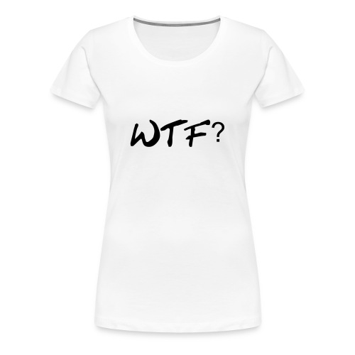 WTF Womens  - Women's Premium T-Shirt