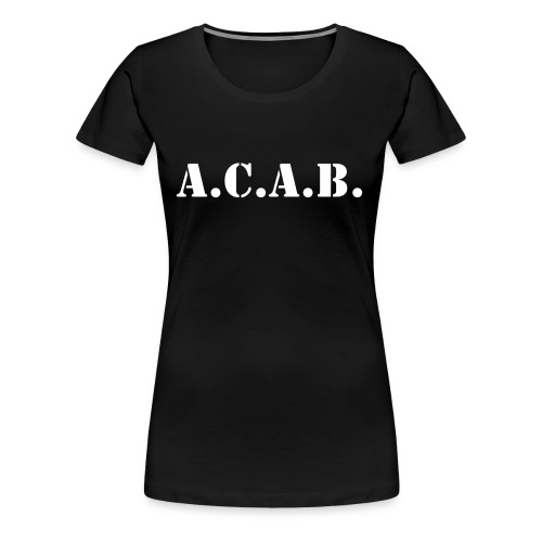 A.C.A.B. - All Cops are Bastards - for Girls only! - Frauen Premium T-Shirt