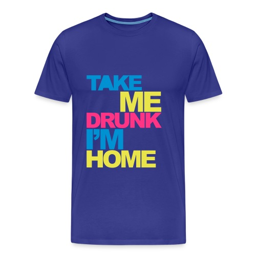 Take Me Drunk I'm Home (Mens) - Men's Premium T-Shirt