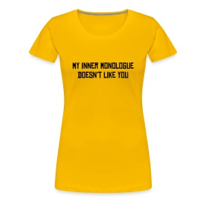 My Inner Monologue Doesn't Like You - Women's Premium T-Shirt