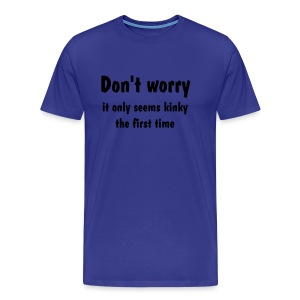 It Only Seems Kinky The First Time - Men's Premium T-Shirt