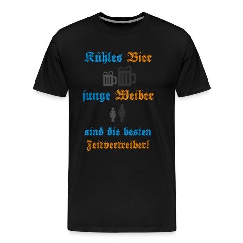 Kühles Bier, junge Weiber sind die besten Zeitvertreiber! - Männer Premium T-Shirt