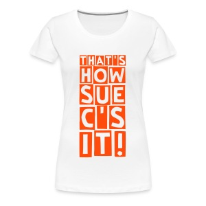 sue c's it (F) - Women's Premium T-Shirt