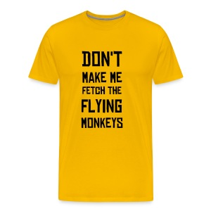 Don't Make Me Fetch The Flying Monkeys - Men's Premium T-Shirt