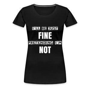 Just Fine - Women's Premium T-Shirt