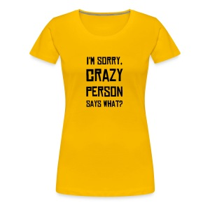 I'm Sorry, Crazy Person Says What? - Women's Premium T-Shirt