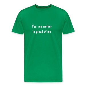 Yes, My Mother Is Proud Of Me - Men's Premium T-Shirt