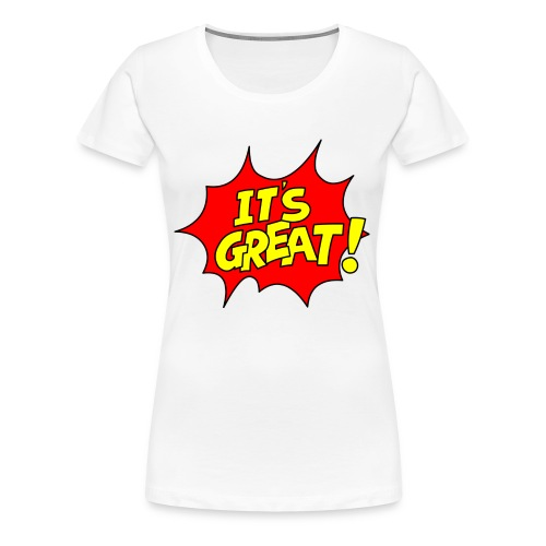 It's Great! Ladies T-Shirt - Women's Premium T-Shirt