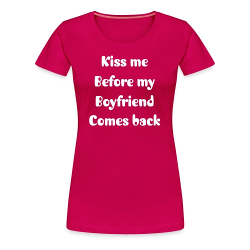 Kiss Me before my boyfriend comes back - Women's Premium T-Shirt