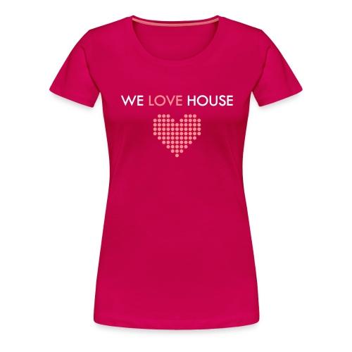 WE LOVE HOUSE - Girlz Shirt - Women's Premium T-Shirt