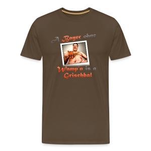 A Bayer ohne Wamp´n is a Grischbal - Männer Premium T-Shirt