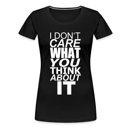 I just don't care - Frauen Premium T-Shirt