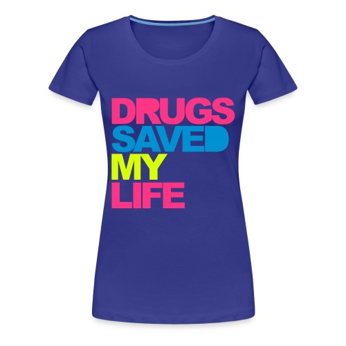 Drugs saved my life - Henne - Premium T-skjorte for kvinner