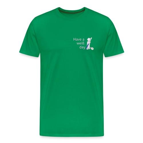 Have a weiß day - Männer Premium T-Shirt