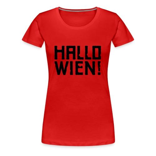 Hallo Wien! - Frauen Premium T-Shirt