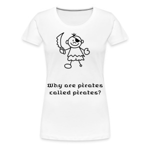 Women's Premium T-Shirt - Front - Picture of a little pirate. Text says; Why are pirates called pirates? Because they ARRRRH!