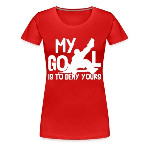 'My Goal is to Deny Yours' Women's Premium T-Shirt - Women's Premium T-Shirt