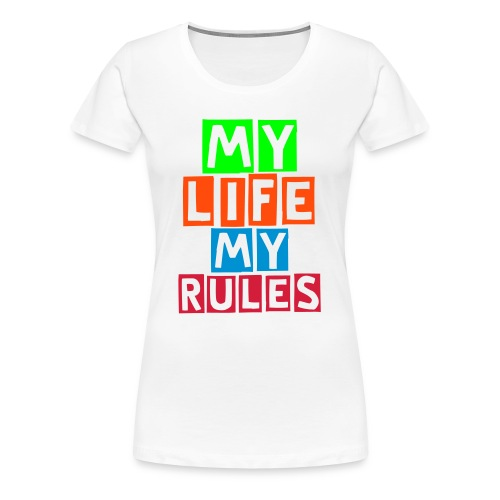 My Life My Rules - Women's Premium T-Shirt