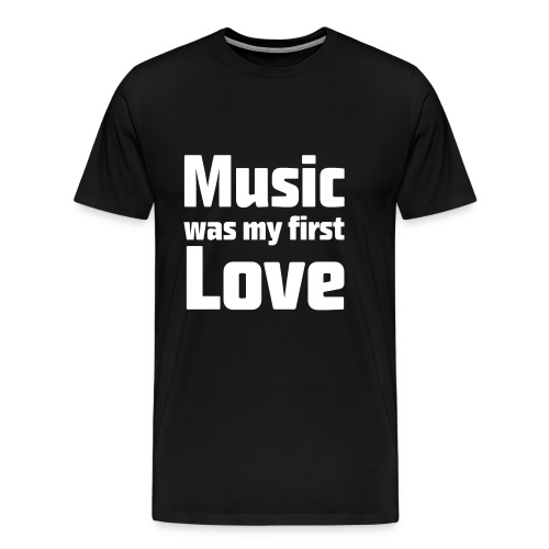 Music was my first love t-shirt - Men's Premium T-Shirt