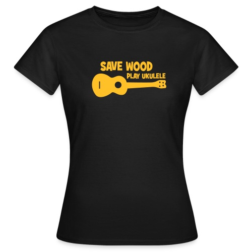 Save Wood Play Ukulele - Frauen T-Shirt