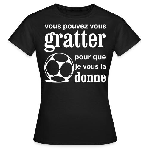 Vous pouvez vous gratter pour que je vous la donne - T-shirt Femme