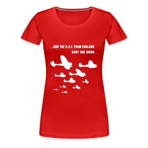 ...and the R.A.F. from England shot one down... - Frauen Premium T-Shirt