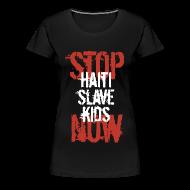 T-Shirts ~ Frauen Premium T-Shirt ~ Girlieshirt Stop Haiti Slave Kids now 02© by kally ART®