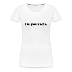 Be yourself - T-shirt Premium Femme