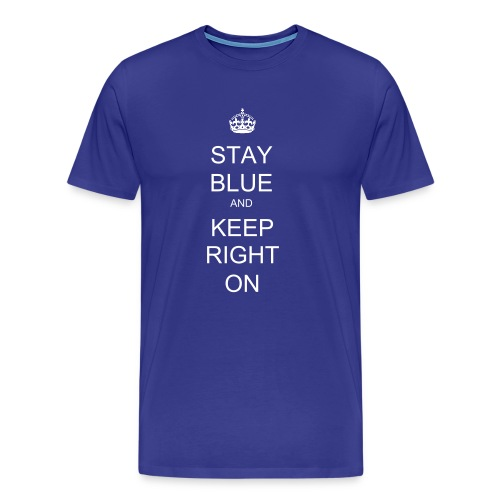 Stay Blue and Keep Right On - Men's Premium T-Shirt