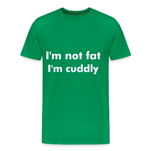 I'm not fat I'm cuddly T-shirt - Men's Premium T-Shirt