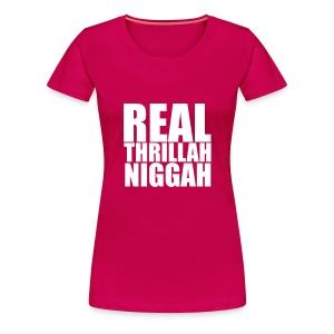 Real Thrillah Niggah - Vrouwen Premium T-shirt