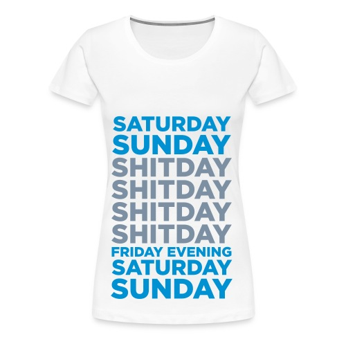 Ladies - Saturday Sunday Shitday... - Premium-T-shirt dam