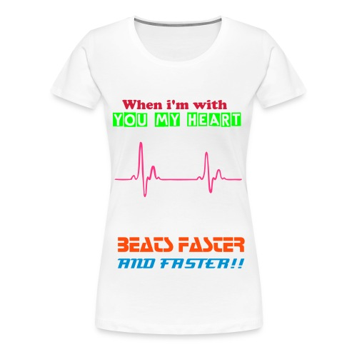 When i'm with you my heart beats faster and faster - Women's Premium T-Shirt