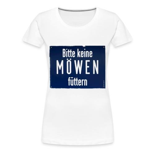 Bitte keine Möwen füttern - Frauen Premium T-Shirt