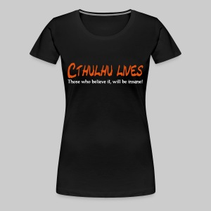 WTG: Cthulhu lives - Those who believe it, will be insane. - Women's Premium T-Shirt