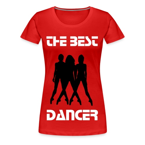 The Best Dancer by Obsession - Camiseta premium mujer