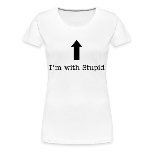 I'm with stupid - Women's Premium T-Shirt