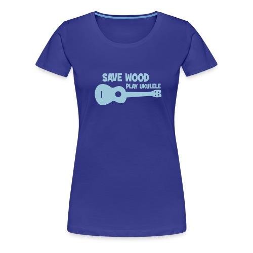 Save wood play Ukulele - Frauen Premium T-Shirt