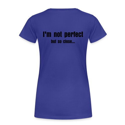 Not perfet but clode - Vrouwen Premium T-shirt
