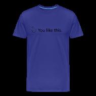 T-skjorter ~ Premium T-skjorte for menn ~ You like this.