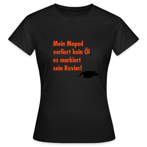 Mein Moped verliert kein Öl, es markiert sein Revier | Frauen Base-Shirt - Frauen T-Shirt