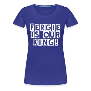 Fergie Is Our King Print Women's Tee - Women's Premium T-Shirt