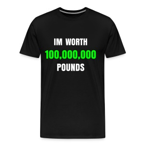 SWEET-WEAR Im worth 100,000,000 pounds - Men's Premium T-Shirt