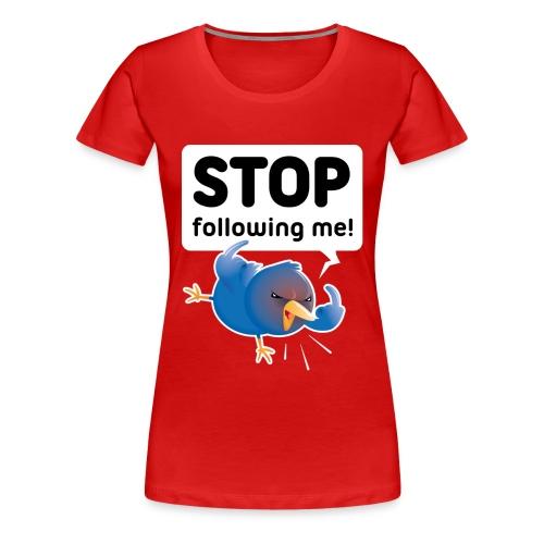 Stop following me (voorkant) - Vrouwen Premium T-shirt
