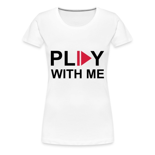 Girls 'Play with Me' T-Shirt White with Black - Women's Premium T-Shirt