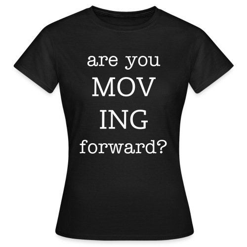 Are you moving forward women - T-shirt dam