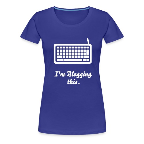 I'm blogging this. Girls Tee. - Women's Premium T-Shirt